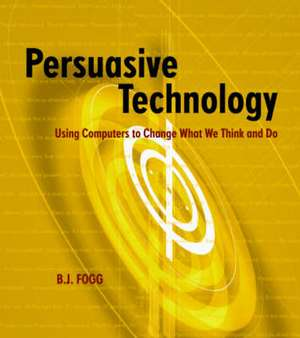 Persuasive Technology: Using Computers to Change What We Think and Do de B.J. Fogg