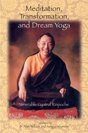 Meditation, Transformation, and Dream Yoga de  Gyatrul
