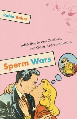 Sperm Wars: Infidelity, Sexual Conflict, and Other Bedroom Battles de Robin Baker