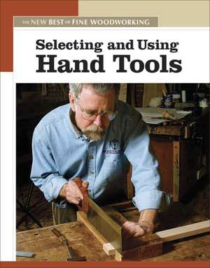 Selecting and Using Hand Tools: The New Best of Fine Woodworking de  Fine Woodworking