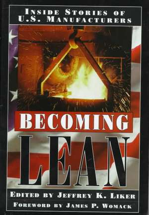 Becoming Lean:  Inside Stories of U.S. Manufac- Turers de Jeffrey K. Liker