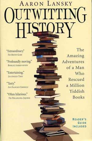 Outwitting History:  The Amazing Adventures of a Man Who Rescued a Million Yiddish Books de Aaron Lansky