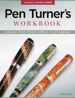 Pen Turner's Workbook:  Making Pens from Simple to Stunning de Barry Gross