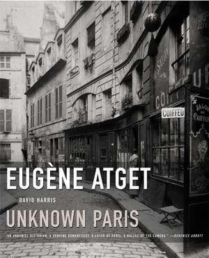 Eugene Atget - Unknown Paris de David Harris