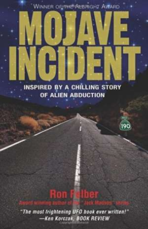 Mojave Incident: Inspired by a Chilling Story of Alien Abduction de Ron Felber