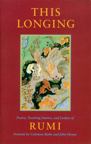 This Longing:  Poetry, Teaching Stories, and Letters of Rumi de Jalalu'l-Din Rumi