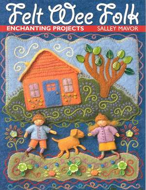 Felt Wee Folk:  Enchanting Projects de Salley Mavor