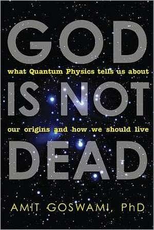 God Is Not Dead de Amit Goswami