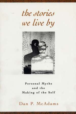 The Stories We Live by:  Personal Myths and the Making of the Self de Dan P. McAdams
