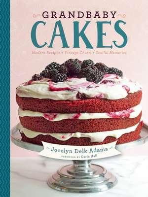 Grandbaby Cakes:  Modern Recipes, Vintage Charm, Soulful Memories de Jocelyn Delk Adams