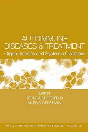 Autoimmune Diseases and Treatment: Organ–Specific and Systemic Disorders, Volume 1051 de Yehuda Shoenfeld