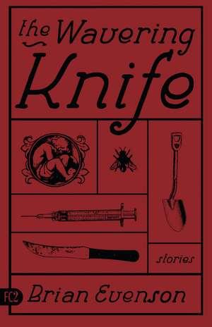 The Wavering Knife: Stories de Brian Evenson