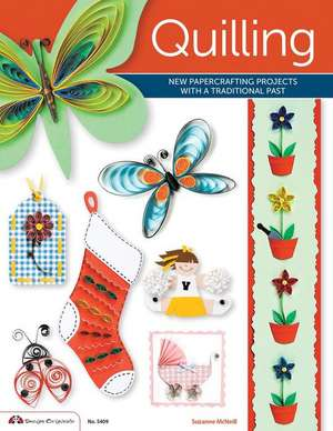 Quilling:  New Papercrafting Projects with a Traditional Past de Suzanne McNeill