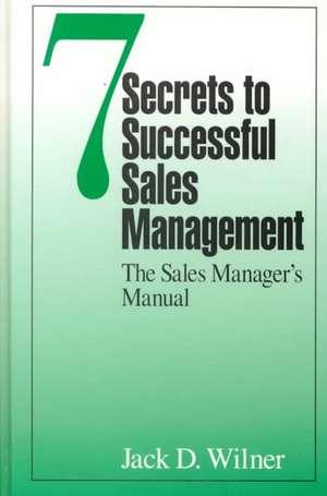 Seven Secrets to Successful Sales Management de Jack D. Wilner