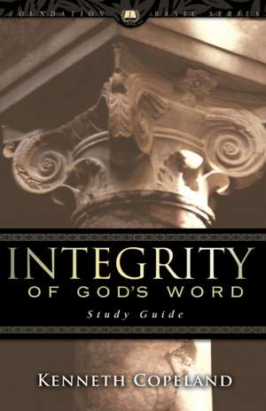 Integrity of God's Word Study Guide de Kenneth Copeland