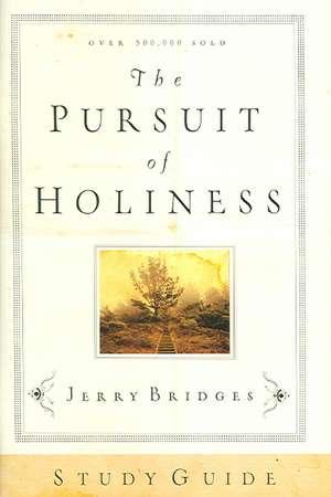 The Pursuit of Holiness Study Guide de Jerry Bridges