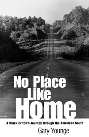 No Place Like Home:  A Black Briton's Journey Through the American South de Gary Younge