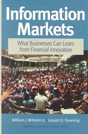 Information Markets: What Businesses Can Learn from Financial Innovation de William J. Wilhelm Jr.