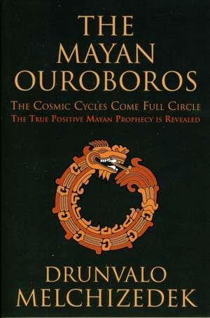 The Mayan Ouroboros:  The Cosmic Cycles Come Full Circle de Drunvalo Melchizedek