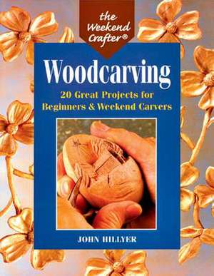 The Weekend Crafter(r) Woodcarving:  20 Great Projects for Beginners & Weekend Carvers de John Hillyer