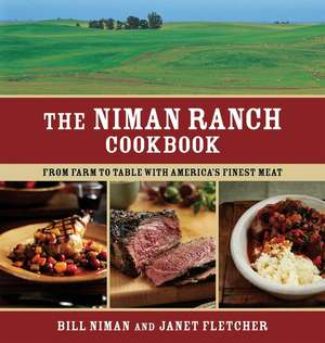 The Niman Ranch Cookbook:  From Farm to Table with America's Finest Meat de Bill Niman