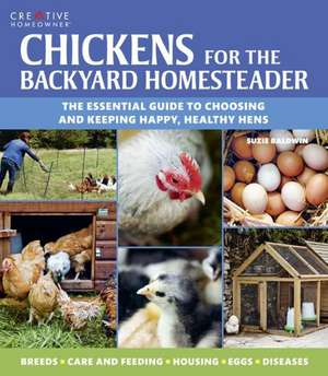 Chickens for the Backyard Homesteader:  The Essential Guide to Choosing and Keeping Happy, Healthy Hens de Suzie Baldwin