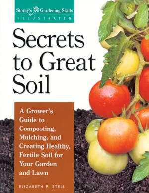 Secrets to Great Soil de Elizabeth P. Stell