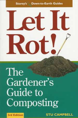 Let It Rot!:  The Gardener's Guide to Composting (Third Edition) de Stu Campbell