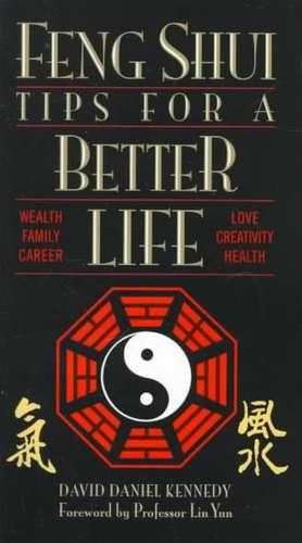 Feng Shui Tips for a Better Life:  A Build-It-Yourself Guide de David Daniel Kennedy