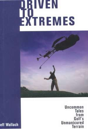 Driven to Extremes de Jeff Wallach