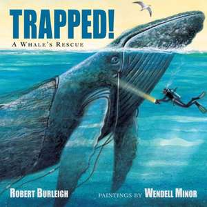 Trapped! a Whale's Rescue:  From the Files of a Hard-Boiled Detective de Robert Burleigh