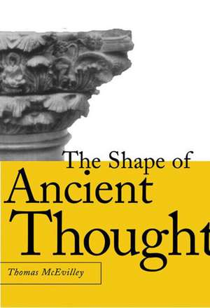 The Shape of Ancient Thought: Comparative Studies in Greek and Indian Philosophies de Thomas McEvilley