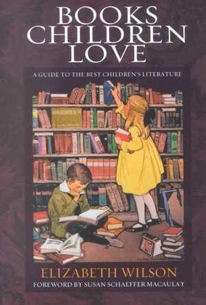 Books Children Love:  A Guide to the Best Children's Literature de Elizabeth L. Wilson