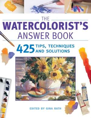 The Watercolorist's Answer Book:  425 Tips, Techniques and Solutions de Gina Rath