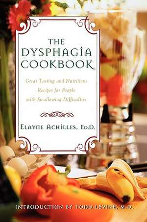The Dysphagia Cookbook:  Great Tasting and Nutritious Recipes for People with Swallowing Difficulties de Elayne Achilles
