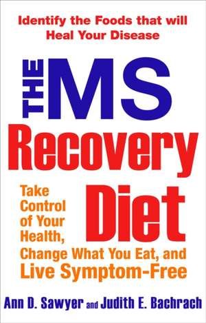 The MS Recovery Diet:  Take Control of Your Health, Change What You Eat, and Live Symptom-Free de Ann D. Sawyer