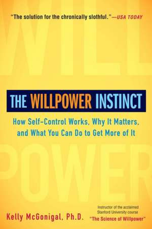 The Willpower Instinct:  How Self-Control Works, Why It Matters, and What You Can Do to Get More of It de Kelly McGonigal