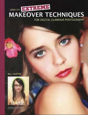 Extreme Makeover Techniques For Digital Glamour Photography de Bill Hurter