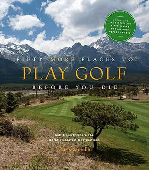 Fifty More Places to Play Golf Before You Die de Chris Santella
