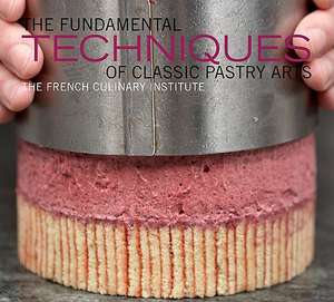 The Fundamental Techniques of Classic Pastry Arts de Judith Choate