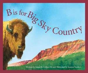 B Is for Big Sky Country:  A Montana Alphabet de Sneed B. Collard
