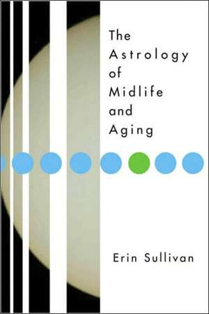 The Astrology of Midlife and Aging de Erin Sullivan