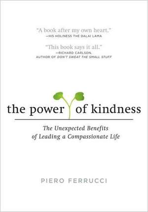 The Power of Kindness:  The Unexpected Benefits of Leading a Compassionate Life de Piero Ferrucci