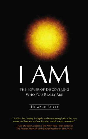 I Am:  The Power of Discovering Who You Really Are de Howard Falco