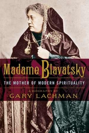Madame Blavatsky de Gary Lachman
