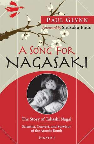 A Song for Nagasaki:  Scientist, Convert, and Survivor of the Atomic Bomb de Paul Glynn