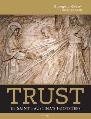 Trust:  In Saint Faustina's Footsteps de Grzegorz Gorny