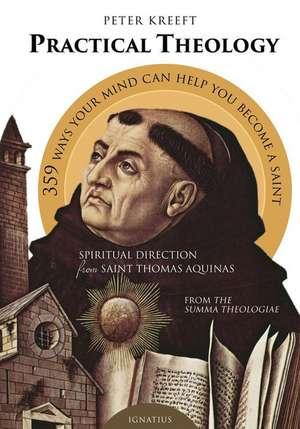 Practical Theology:  Spiritual Direction from St. Thomas Aquinas de Peter Kreeft