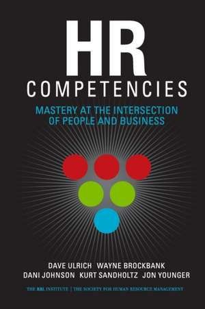 HR Competencies:  Mastery at the Intersection of People and Business de David Ulrich