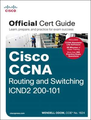 CCNA Routing and Switching Icnd2 200-101 Official Cert Guide:  Understanding Techniques and Designs for Highly Efficient Data Centers with Cisco Nexus, Ucs, MDS, and Beyond de Wendell Odom